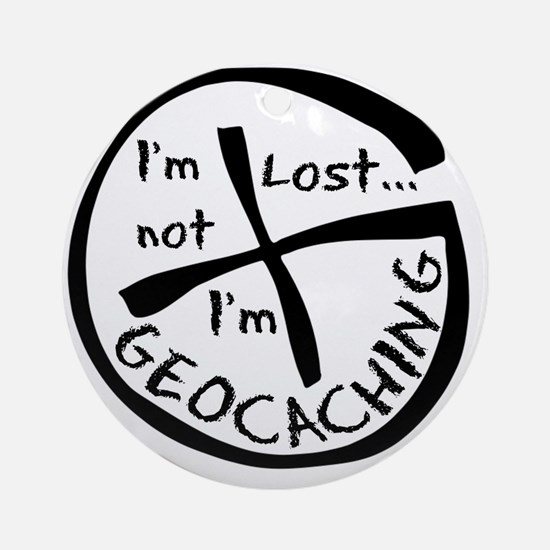 Im Not Lost...Im Geocaching Round Ornament