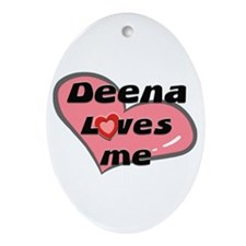 deena loves me  Oval Ornament