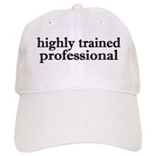 HIGHLY TRAINED PROFESSIONAL Baseball Cap