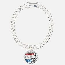 I cannot believe I still Charm Bracelet, One Charm