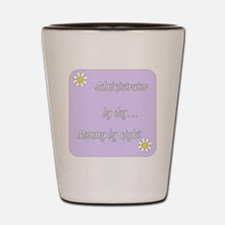 Administrator by day Mommy by night Shot Glass