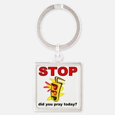 STOP! did you pray today? Square Keychain