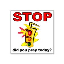 "STOP! did you pray today? Square Sticker 3"" x 3"""