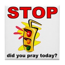 STOP! did you pray today? Tile Coaster