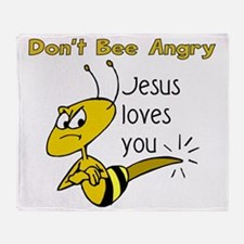 Dont bee angry Throw Blanket