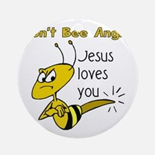 Dont bee angry Round Ornament