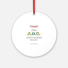 """Freeze!"" ADD Ornament (Round)"