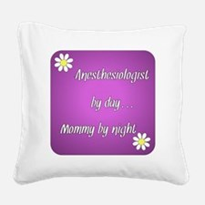 Anesthesiologist by day Mommy Square Canvas Pillow