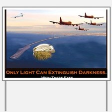 Only Light Can Extinguish Darkness Yard Sign