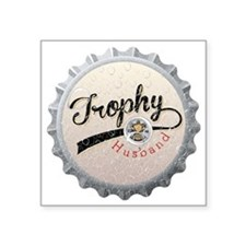 "Trophy Husband Bottle Cap Square Sticker 3"" x 3"""