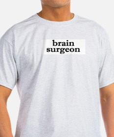 BRAIN SURGEON T-Shirt