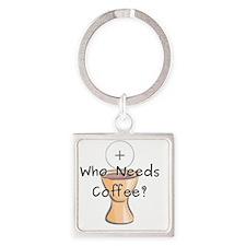 Who Needs Coffee? Square Keychain