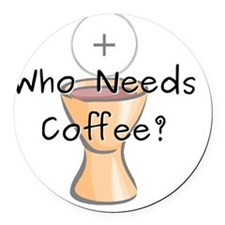 Who Needs Coffee? Round Car Magnet