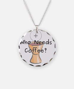Who Needs Coffee? Necklace