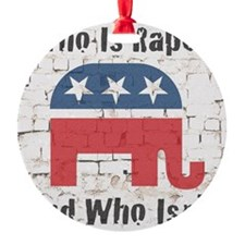 GOP - We Decide Who Is Raped Ornament