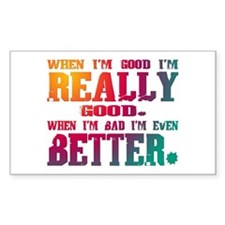 When I'm good... Rectangle Decal