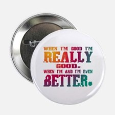When I'm good... Button
