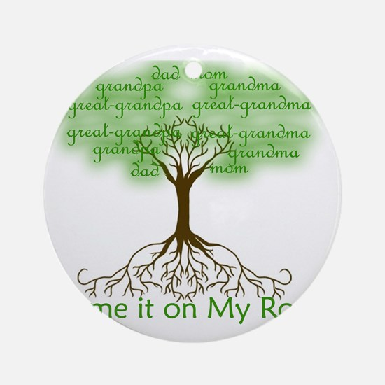 Blame it on My Roots Round Ornament