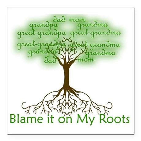 """Blame it on My Roots Square Car Magnet 3"""" x 3"""""""