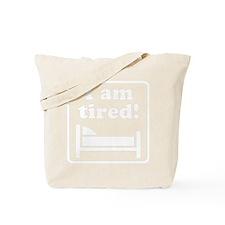 I Am Tired (White) for dark Tote Bag