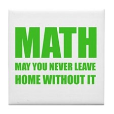 Math May You Never Leave Home Without Tile Coaster