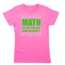 Math May You Never Leave Home Without I Girl's Tee