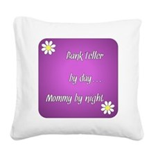 Bank Teller by day Mommy by n Square Canvas Pillow