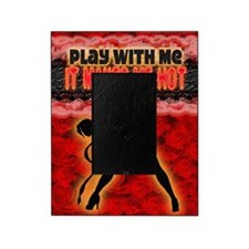Play with me it makes me hot 3 Picture Frame