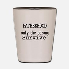 Fatherhood only the strong survive Shot Glass