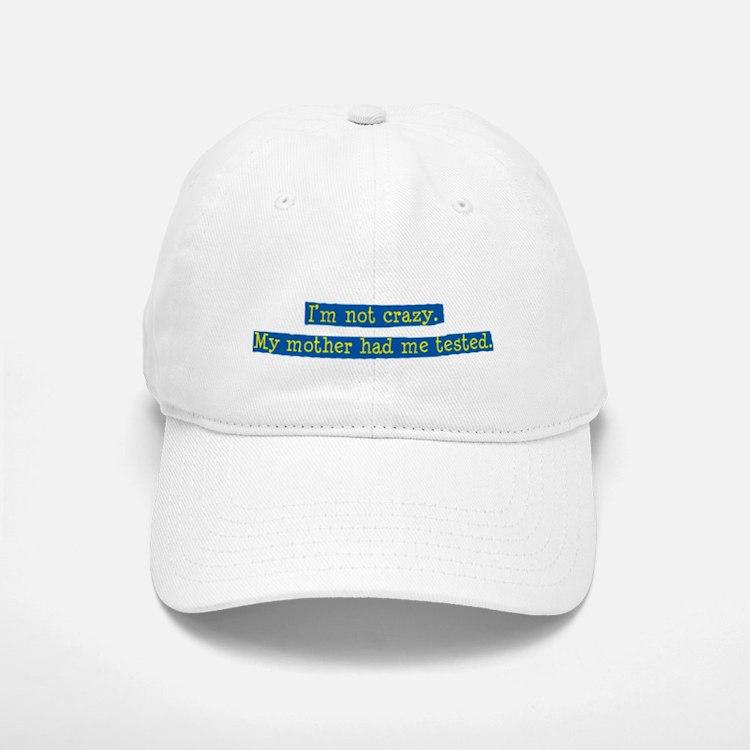 Im NOT crazy Cap