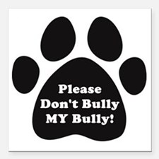 "Dont Bully MY Bully Pitb Square Car Magnet 3"" x 3"""