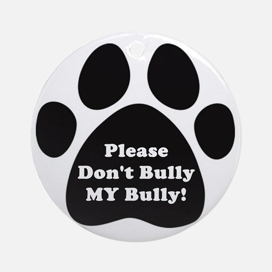 Dont Bully MY Bully Pitbull Lovers Round Ornament