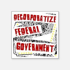 "Decorporatize Federal Gover Square Sticker 3"" x 3"""