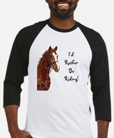 Id Rather Be Riding! Horse Baseball Jersey