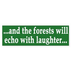 And the forests will echo (bumper sticker)