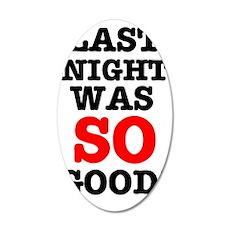 LAST NIGHT WAS SO GOOD! 35x21 Oval Wall Decal