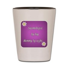 Entomologist by day Mommy by night Shot Glass