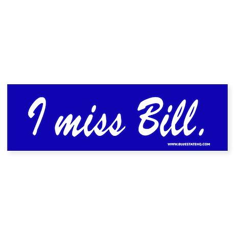 I Miss Bill Clinton Bumper Sticker