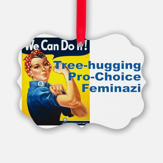 Tree Hugging Pro Choice Feminazi Ornament