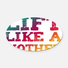Lift Like a Mother Oval Car Magnet