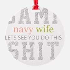 BAMF Navy Wife Lets see you do this Ornament