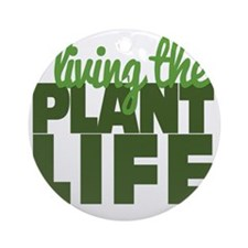 Living The Plant Life Round Ornament