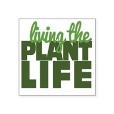 "Living The Plant Life Square Sticker 3"" x 3"""