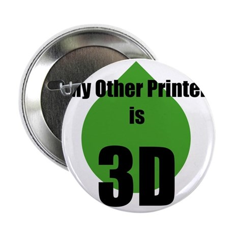 """My Other Printer is 3D 2.25"""" Button"""