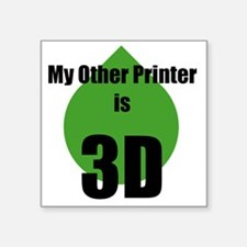 "My Other Printer is 3D Square Sticker 3"" x 3"""