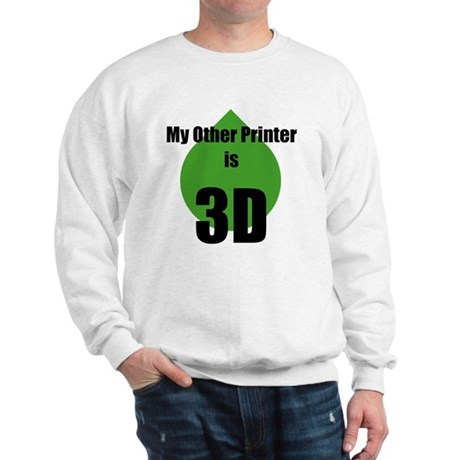 My Other Printer is 3D Sweatshirt