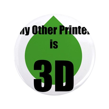 """My Other Printer is 3D 3.5"""" Button"""