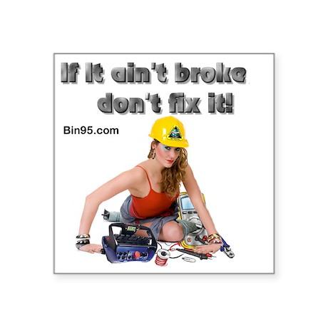 """If it ant broke dont fix it Square Sticker 3"""" x 3"""""""