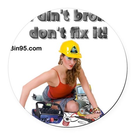 If it ant broke dont fix it! Round Car Magnet