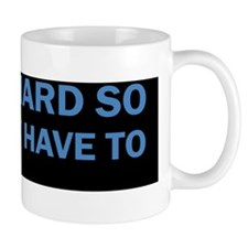I Work Hard so You Dont Have To Mug